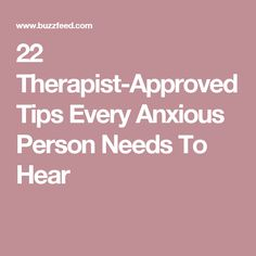 22 Therapist-Approved Tips Every Anxious Person Needs To Hear