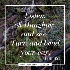 Give ear to the Lord today! Quotable Quotes, Faith Quotes, Life Quotes, Psalm 45, Bible Scriptures, Biblical Verses, Show Me The Way, Beautiful Prayers, Favorite Bible Verses