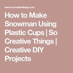 How to Make Snowman Using Plastic Cups | So Creative Things | Creative DIY Projects