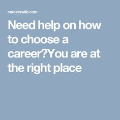 Need help on how to choose a career?You are at the right place