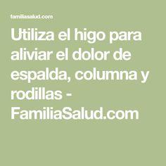 Utiliza el higo para aliviar el dolor de espalda, columna y rodillas - FamiliaSalud.com