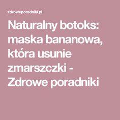 Naturalny botoks: maska bananowa, która usunie zmarszczki - Zdrowe poradniki