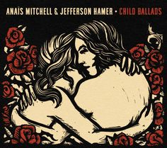 Child Ballads by Anais Mitchell and Jefferson Hamer is a magical one...