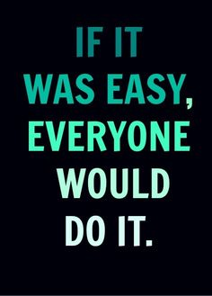 True words .......must try harder though. I'm sure there are people out there who find it hard too?