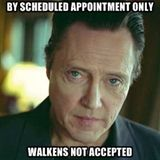 By scheduled appointment only Walkens not accepted | Christopher Walken | Meme Generator