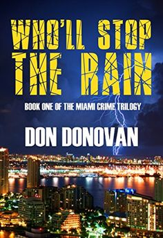 Who'll Stop The Rain: (Book One Of The Miami Crime Trilog... https://www.amazon.com/dp/B01FRPMZSW/ref=cm_sw_r_pi_dp_x_vAmrybMXD2G20