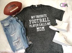 aa42f04da069 My Favorite Football Player Calls me Mom Shirt