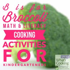 B is for Broccoli: Cook the Alphabet - Math, Literacy and Cooking activities for Kindergarten