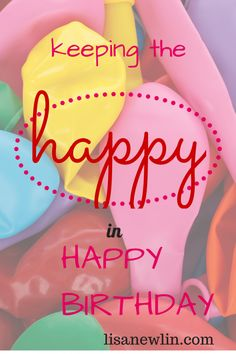 """Why You Should Keep The """"Happy"""" in Happy Birthday As You Age 