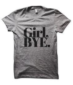 Girl, Bye. #girlbye