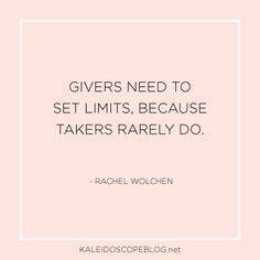 Givers need to set limits, because takers rarely do - Rachel Wolchen | Quote from Kaleidoscope