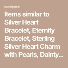 Items similar to Silver Heart Bracelet, Eternity Bracelet, Sterling Silver Heart Charm with Pearls, Dainty Bracelet, Bridesmaid Gift, Silver Chain on Etsy