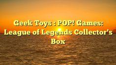 Geek Toys : POP! Games: League of Legends Collector's Box - http://4gunner.com/blog/2016/09/28/geek-toys-pop-games-league-of-legends-collectors-box/