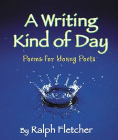 A Writing Kind of Day: Poems for Young Poets Wordsong