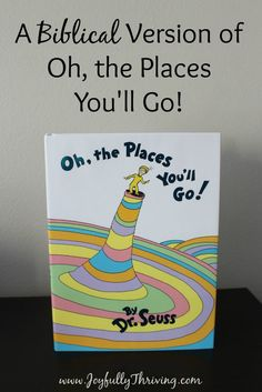 A Biblical Version of Oh, the Places You'll Go by Dr. Seuss. Use this free printable to create a priceless gift or order a book already custom made. What a great idea!