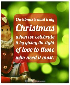 Meaningful Christmas Quote: Christmas is most truly Christmas when we celebrate it by giving the light of love to those who need it most.