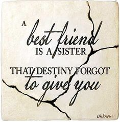 """""""A best friend is a sister that destiny forgot to give you.""""   -Unknown"""