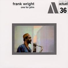 Frank Wright : One For John (LP, Vinyl record album) - One of the real classics on BYG/Actuel! Tenorist Frank Wright is joined by alto player Noah Howard, -- Dusty Groove is Chicago's Online Record Store Sax Man, Tenor Sax, Vinyl Records, Lp Vinyl, Album Design, World Music, Lps, Cover Art, Album Covers
