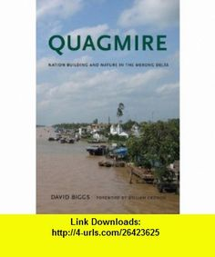 Quagmire Nation-Building and Nature in the Mekong Delta (Weyerhaeuser Environmental ) (9780295990675) David Biggs, William Cronon , ISBN-10: 0295990678  , ISBN-13: 978-0295990675 ,  , tutorials , pdf , ebook , torrent , downloads , rapidshare , filesonic , hotfile , megaupload , fileserve