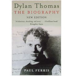 Dylan Thomas The Biography