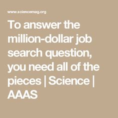 To answer the million-dollar job search question, you need all of the pieces | Science | AAAS