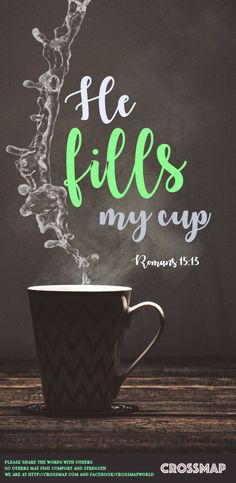 May the God of hope fill you with all joy and peace as you trust in him, so that you may overflow with hope by the power of the Holy Spirit.  -Romans 15:13  Download background at www.crossmap.com/... #Crossmap #background #cup #overflow #hope #power #HolySpirit #peace #joy #trust #Romans #Jesus #Christ #pray #church