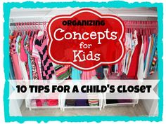 Concepts for Kids - 10 Tips for Organizing a Child's Closet
