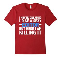 Never Dreamed I'd be a Sexy Editor Funny T-shirt Writer Gift