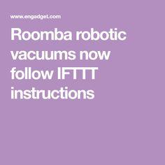 Roomba robotic vacuums now follow IFTTT instructions