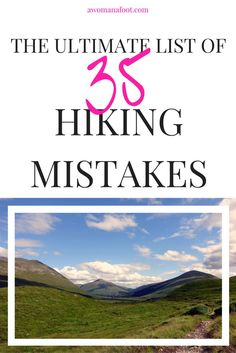 The Ultimate List of 35 hiking mistakes. Check them out before your next hike! http://awomanafoot.com °