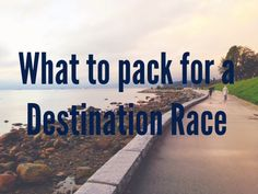 What to pack for a destination race