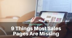 9 Things Most Sales Pages Are Missing (fix these today to increase conversions!): http://www.incomediary.com/destroying-conversion-rate
