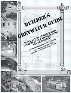 Builder's Gray Water Guide: gray water systems in new construction or remodeling. Includes gray water regulations, dealing with inspectors, legal requirements checklist, sample permit, treatment effectiveness studies. Grey Water Recycling, Water From Air, Water Collection, Septic System, Rain Barrel, Rainwater Harvesting, Water Storage, Earthship, Water Conservation