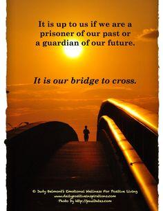 You can be a prisoner of your past or a guardian of your future.  It's our choice. Você pode ser um prisioneiro de seu passado ou de um guardião do seu futuro. É nossa escolha.