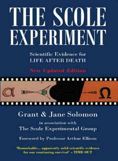 """""""The Scole Experiment: Scientific Evidence for Life After Death"""" by Grant & Jane Solomon"""
