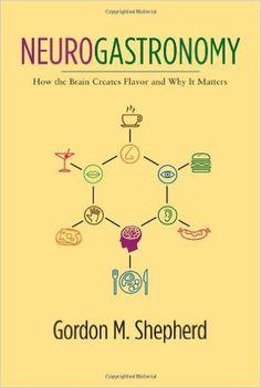 Título: Neurogastronomy, how the brain creates flavor and why it matters / Autor: Shepherd, Gordon M.  / Ubicación: FCCTP – Gastronomía – Tercer piso / Código:  G 612.8 S47