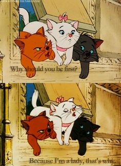 Aristocats. This is one of my favorite Disney movies. (: boys remember that ladies I first!!!