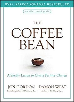 [ pdf] The Coffee Bean: A Simple Lesson to Create Positive Change by Jon Gordon, Damon West Free Books Online, Reading Online, Ebooks Online, Jon Gordon, Good Books, Books To Read, Book Of Changes, Quick Reads, This Is A Book