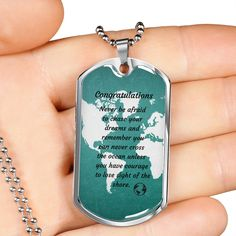 This personalized dog tag necklace is the perfect way to show your special graduate how proud you are of them. This dog tag can be engraved with your personal message. It is available in gold and silver with prices starting at $39.95.The message says: Never be afraid to chase your dreams and remember you can never cross the ocean unless you have courage to lose sight of the shore. #graduationgift #graduationnecklace #personalizedgraduationgifts Personalized Graduation Gifts, Personalized Dog Tags, Personalized Necklace, Graduation Necklace, Congratulations Graduate, Glass Coating, Chase Your Dreams, Working Moms, Custom Engraving