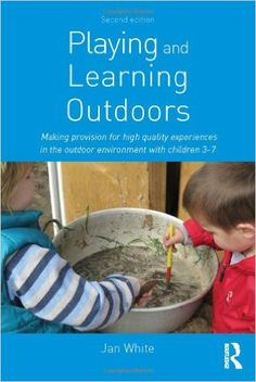 Playing and Learning Outdoors: Making provision for high quality experiences in the outdoor environment with children 3-7: Amazon.co.uk: Jan White: 9780415623155: Books