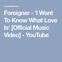 Foreigner - 'I Want To Know What Love Is' [Official Music Video] - YouTube