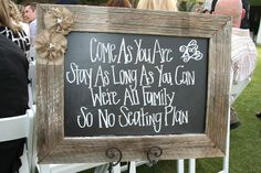 Come as you are, Stay as long as you can, We're all family, So no seating plan :) Wedding Signs, Our Wedding, Dream Wedding, Wedding Quotes, Wedding Stuff, Wedding Ideas, Wedding Bells, Wedding Cake, Wedding Inspiration