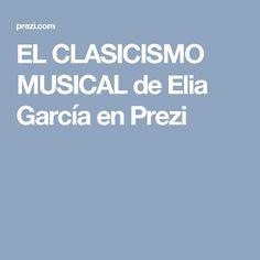 EL CLASICISMO MUSICAL de Elia García en Prezi