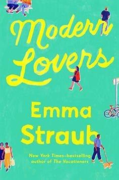 """What Does Growing Up Feel Like?""--Emma Straub on ""Modern Lovers"" - Omnivoracious - The Amazon Book Review"