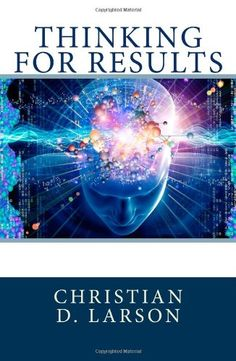 Thinking For Results by Christian D. Larson http://www.amazon.com/dp/1479385956/ref=cm_sw_r_pi_dp_sSiyvb1HXEPN1