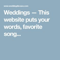 Weddings — This website puts your words, favorite song...
