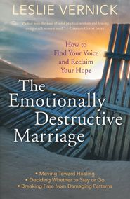 The Emotionally Destructive Marriage: How to Find Your Voice and Reclaim Your Hope  -              By: Leslie Vernick