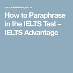 How to Paraphrase in the IELTS Test – IELTS Advantage