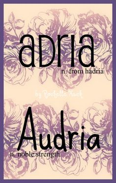 Baby Girl Name(s): Adria. Meaning: From Hadria. Origin: Greek; Italian; Irish. Baby Girl Name: Audria. Meaning: Noble Strength. Origin: German; English. *Tell me which one you like better :) https://www.pinterest.com/vintagedaydream/baby-names/