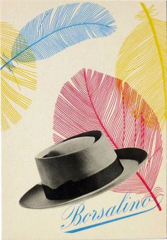 A FEATHER IN YOUR CAP! : Max Huber (1919-1992) From the famous graphic series of posters for headgear by Borsalino, the Alessandria clothing manufacturer famous for its felt fedora hats.